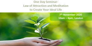 ONE DAY SEMINAR: LAW OF ATTRACTION AND MEDITATION TO CREATE YOUR IDEAL LIFE