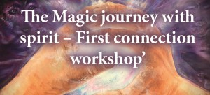 The Magic journey with spirit – First connection workshop'