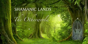 Shamanic Lands: The Otherworld