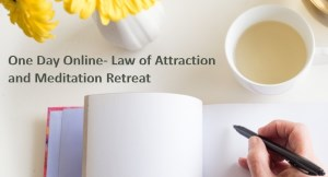 ONE DAY ONLINE- LAW OF ATTRACTION AND MEDITATION RETREAT