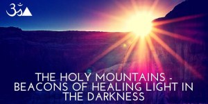 The Holy Mountains - Beacons of healing light in the darkness